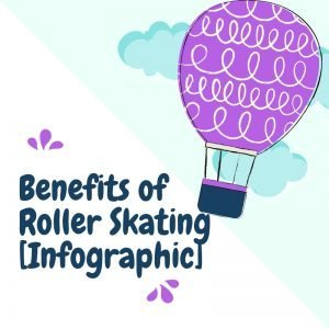 Fascinating Benefits of Roller Skating for Kids [Shareable Infographic]