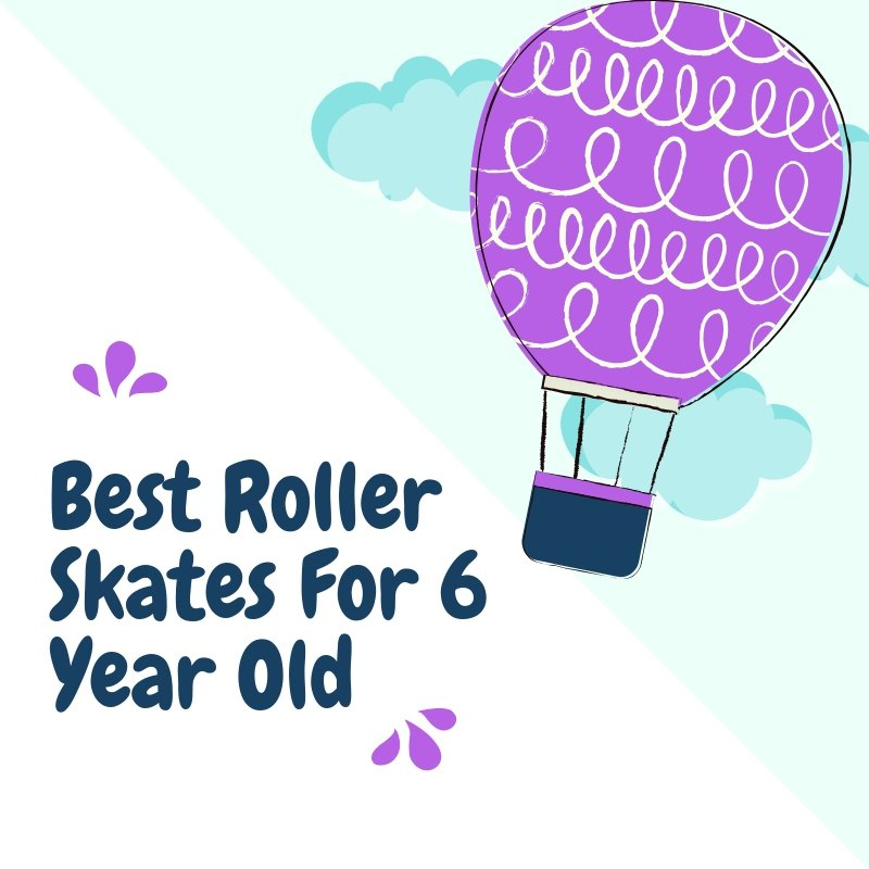 Best Roller Skates For 6 Year Old
