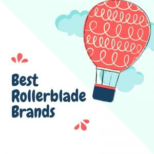 Best Rollerblade Brands With Affordable Prices [4.5+ Reviews Only]