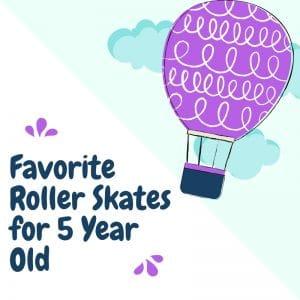 Favorite Roller Skates for 5 Year Old