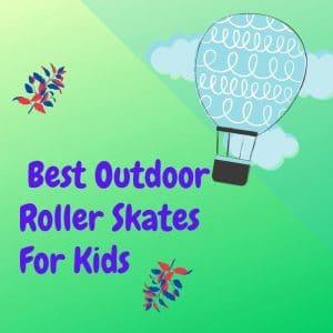 Best Outdoor Roller Skates For Kids