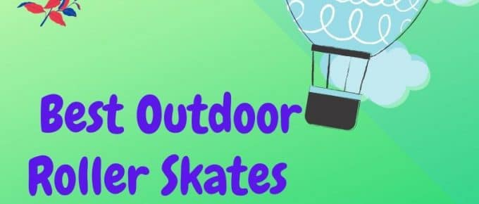 Best Outdoor Roller Skates For Kids