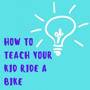 How To Teach Your Kid Ride A Bike